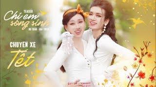 CHỊ EM SONG SINH   CHUYẾN XE TẾT - TRAILER   BB TRẦN x HẢI TRIỀU x TÔN KINH LÂM