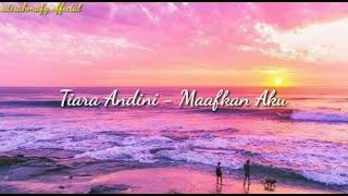 Download lagu TIARA ANDINI - MAAFKAN AKU | Lirics Music Video #TerlanjurMencinta