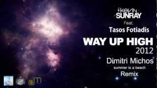 Kevin Sunray feat. Tasos Fotiadis - Way up high 2012 (Dimitri Michos Summer is a beach remix)