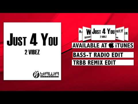 2 Vibez - Just 4 You (Bass-T Radio Edit)