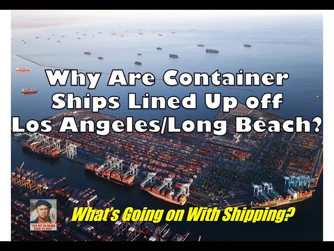Why Are Container/Cargo Ships Lined Up off Los Angeles/Long Beach? | What's Going on With Shipping?