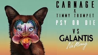 Carnage & Timmy Trumpet vs Galantis - Psy Or Die vs No Money (Armin Van Buuren Mashup)