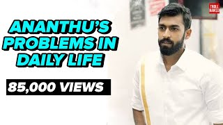 Ananthu's Problems In Daily Life| Troll Haiklu | #AnanthuVsNusrath #VinayRajkumar