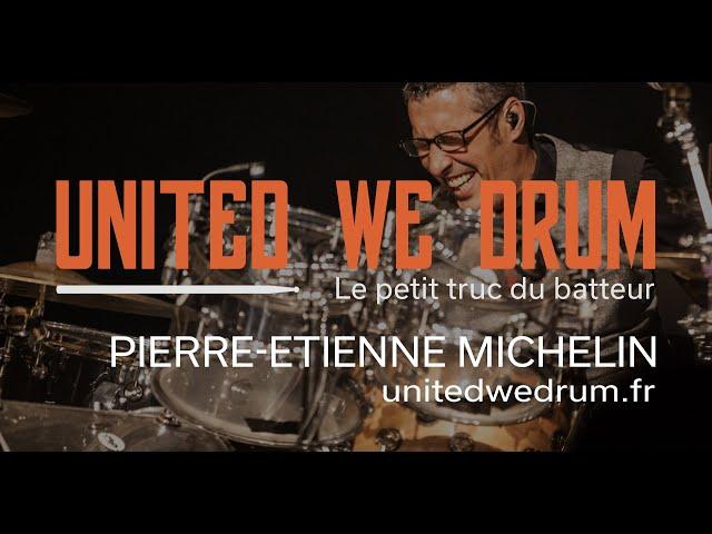 Pierre-Etienne Michelin - United We Drum, le petit truc du batteur