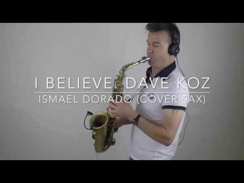 I Believe Dave Koz Ismael Dorado  Sax