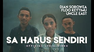 Dian Sorowea - Sa Harus Sendiri Ft Floo Keytimu & Uncle East (Lyric Video)