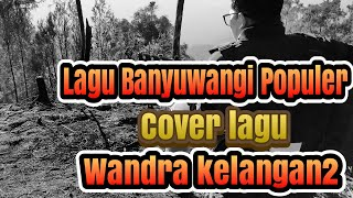 Cover lagu BANYUWANGI POPULER || kelangan 2 - Wandra Cover lagu dan lirik by. Iqbal Yovallyan