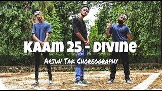 Kaam 25 - DIVINE | Dance Choreography By | Arjun Tak |