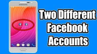 How To Use Two Different Facebook Accounts on One Android Device