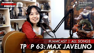 TPKP 63: Max Javelino (All Songs) | #JAMCast