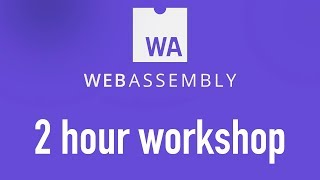 WebAssembly: Expectation vs. Reality (2 hour practical workshop)