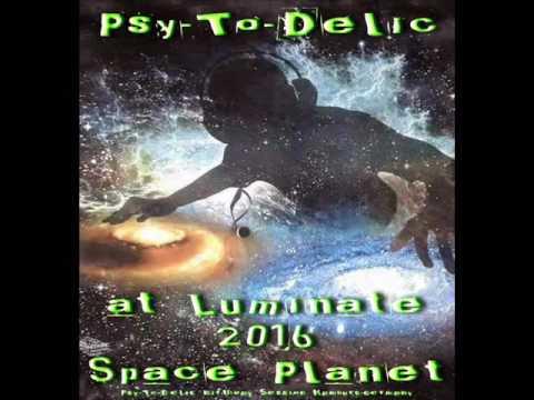 Psy-To-Delic at Luminate 2016 (Space Planet) Hamburg/Germany (Progressive-PsY-DJ Set) - 2016