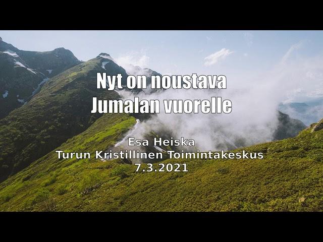 Esa Heiska: Nyt on noustava Jumalan vuorelle! Puhe Turussa 7.3.2021