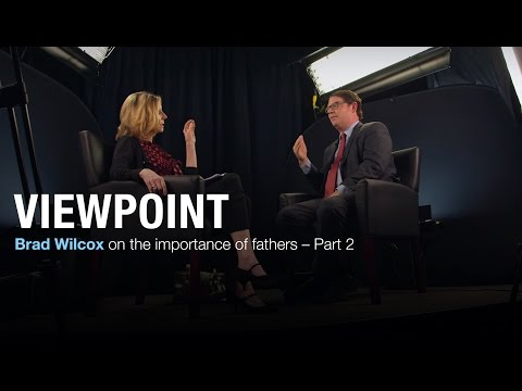 Brad Wilcox on the importance of fathers – Full interview Part 2 | VIEWPOINT