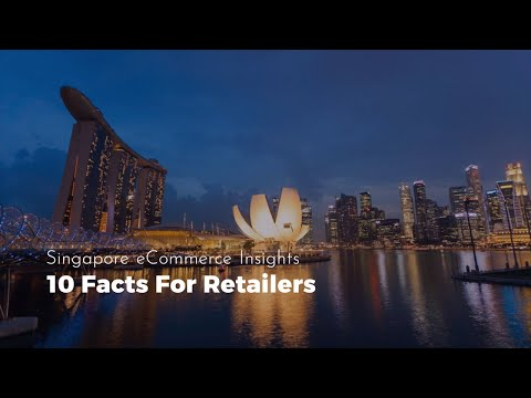 10 Facts For Retailers: Singapore eCommerce Insights 2018