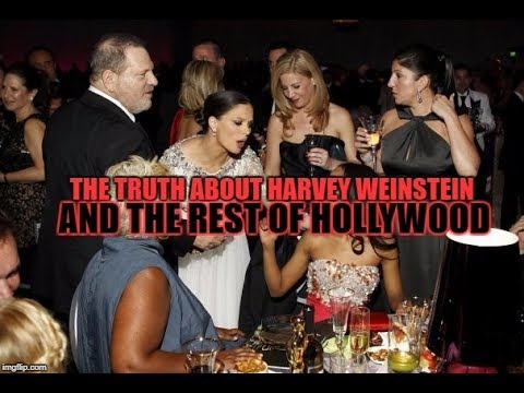 THE TRUTH ABOUT HARVEY WEINSTEIN AND THE REST OF HOLLYWOOD
