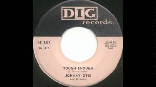 Tough Enough-Johnny Otis & Jayos-1957- 45-Dig 131.wmv