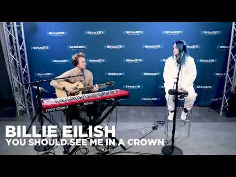 Billie Eilish - You Should See Me In A Crown LIVE At SiriusXM Studios