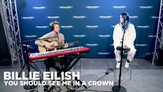 billie eilish   you should see me in a crown live at siriusxm studios