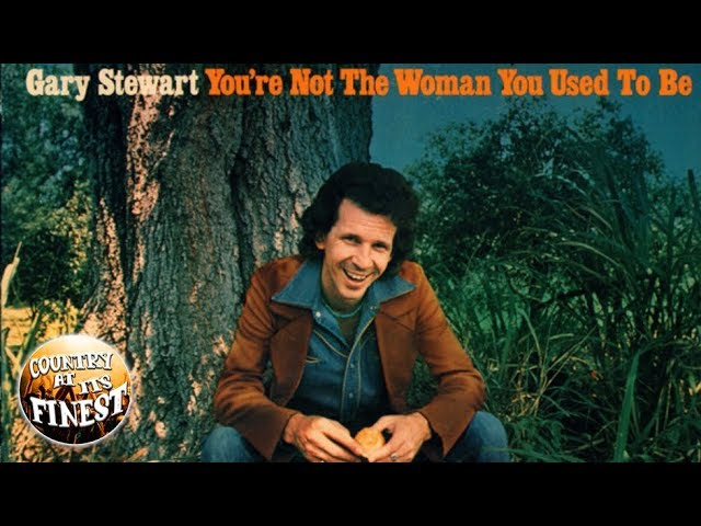 Gary Stewart - You're Not the Woman You Used to Be