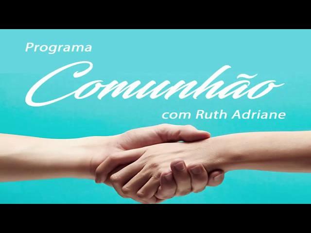 Programa Comunhão com Ruth Adriane 15º