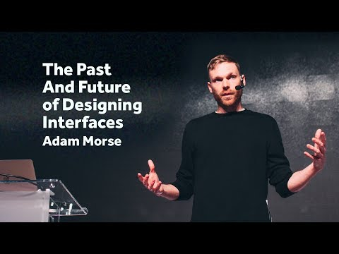 The past and future of designing interfaces – Adam Morse / Front-Trends 2017