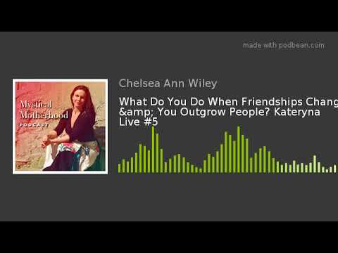 What Do You Do When Friendships Change & You Outgrow People? Kateryna Live #5