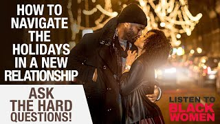 How Do You Navigate The Holidays In A New Relationship? | Listen To Black Women