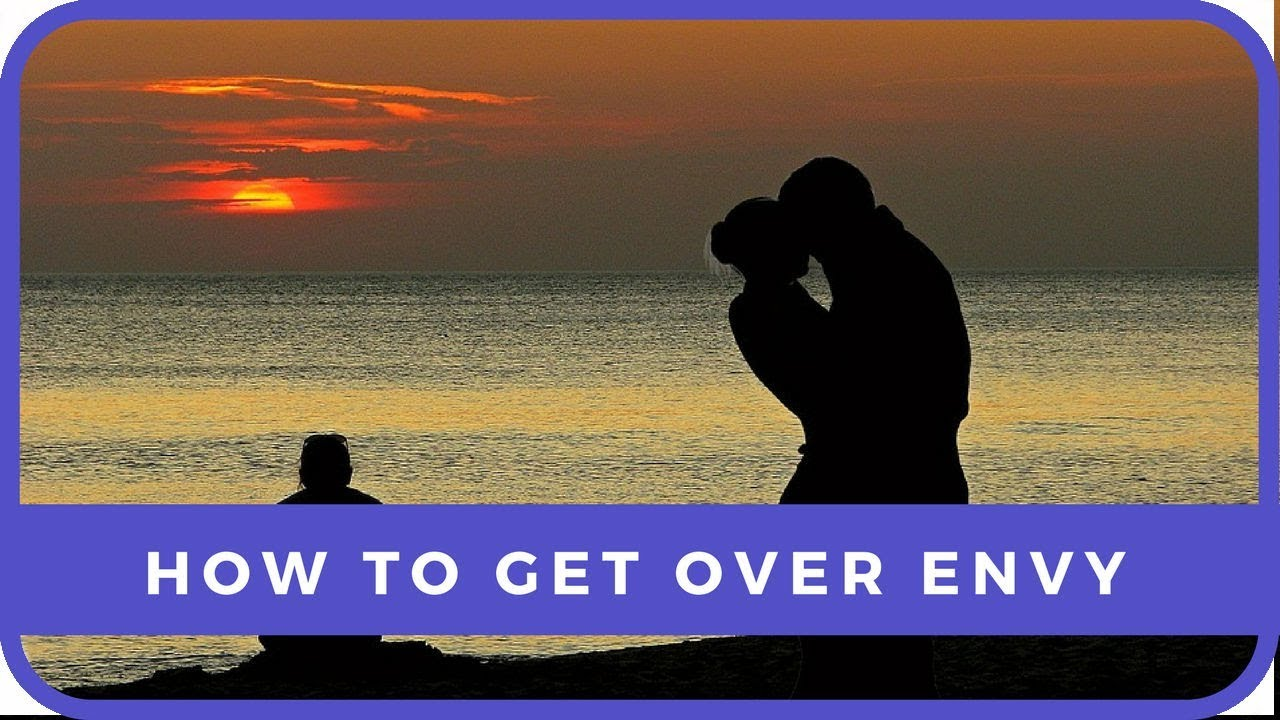 how to get over envy and jealousy
