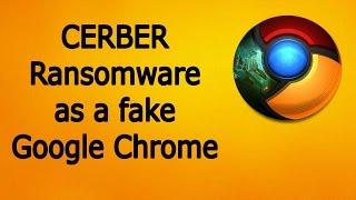 Cerber Ransomware as a fake Google Chrome - Be careful