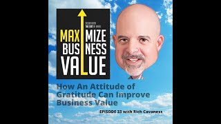 How An Attitude of Gratitude Can Improve Business Value: MP Podcast Episode 33 with Rich Cavaness
