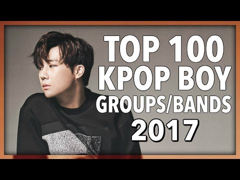 [TOP 100] K-POP BOY GROUPS & BOY BANDS OF 2017