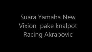 Suara Yamaha New Vixion  pake knalpot Racing Akrapovic