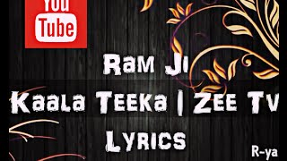 Ram Ji Song Lyrics | Kaala Teeka | Zee Tv | Tittle song