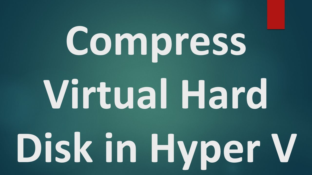 Hyper V Tutorials - 7 - How to Compact or Reduce size of Virtual Hard Disk  (vhd ) in Hyper V
