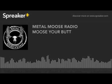 MOOSE YOUR BUTT (made with Spreaker)