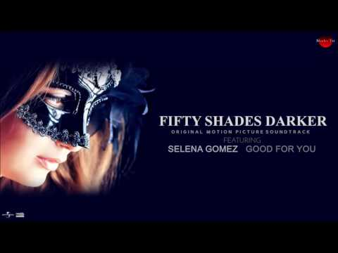 Selena Gomez - Good For You (Fifty Shades of Grey Darker Soundtrack)