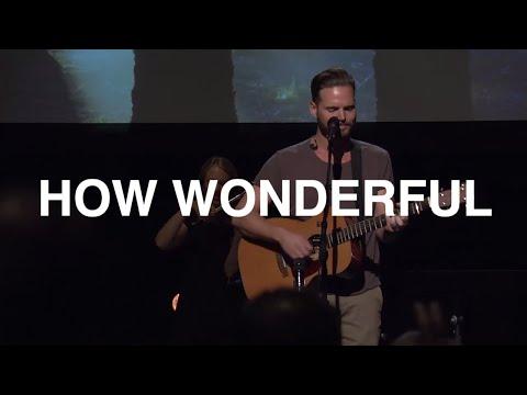 How Wonderful - Jeremy Riddle, Bethel Church