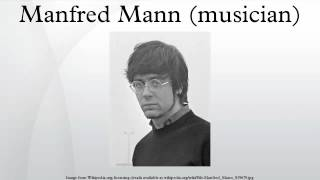 Manfred Mann is a South African-British keyboard player best known ...