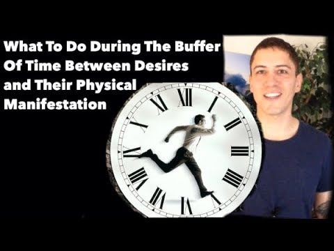 What To Do During The Buffer of Time Between Desires and Their Physical Manifestation