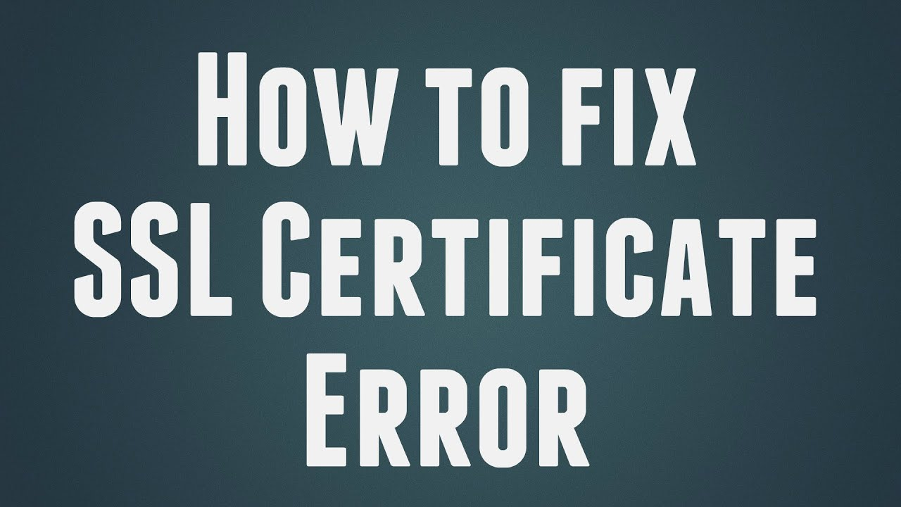 How to fix ssl certificate error youtube 1betcityfo Gallery
