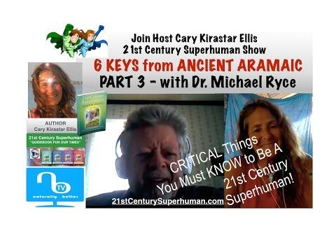 6 Keys Ancient Aramaic - Dr. Michael Ryce - Be a 21st Century Superhuman Part 3