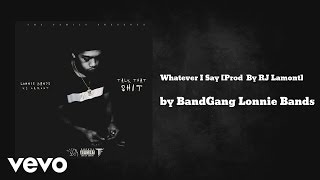 BandGang Lonnie Bands - Whatever I Say [Prod  By RJ Lamont] (AUDIO)