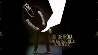 Os Detróia - Não faz isso bela ( Agir Remix ) 2014