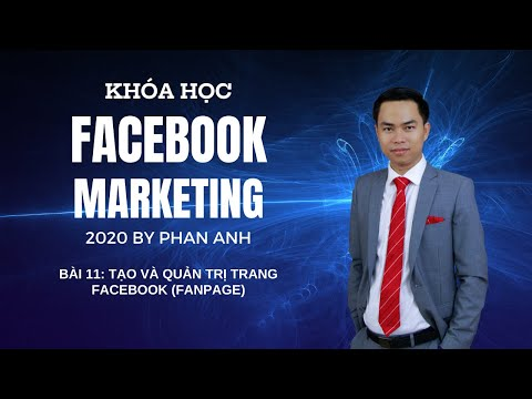[FB2020] Khóa Học Facebook Marketing 2020 By PA   Bài 11: Tạo Và Quản Trị Trang Facebook (Fanpage)