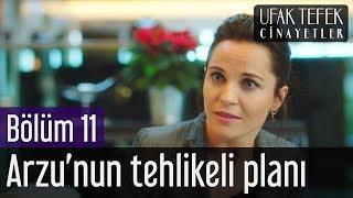 Ufak Tefek Cinayetler 11. Bölüm - Arzu'nun Tehlikeli Planı