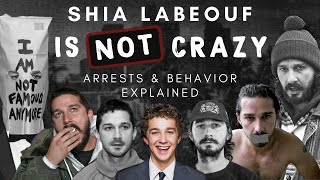 Shia LaBeouf is NOT CRAZY - Arrests & Behavior Explained