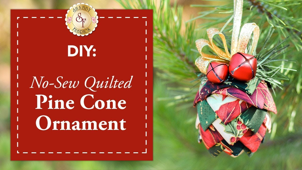 Pine Cone Christmas Ornaments To Make.Diy No Sew Quilted Pine Cone Ornament A Shabby Fabrics Christmas Diy Craft Tutorial