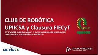 Club de Robótica UPIICSA y clausura FIECyT 4° Edición.