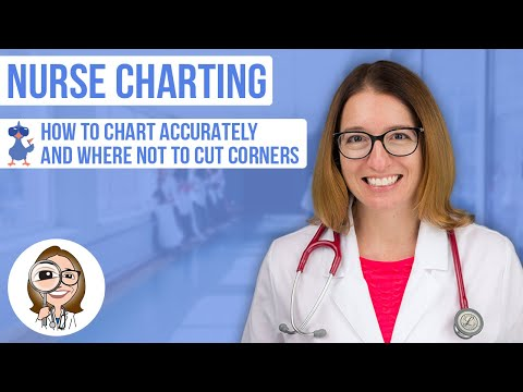 Nurse Charting - How to chart accurately and where not to cut corners.